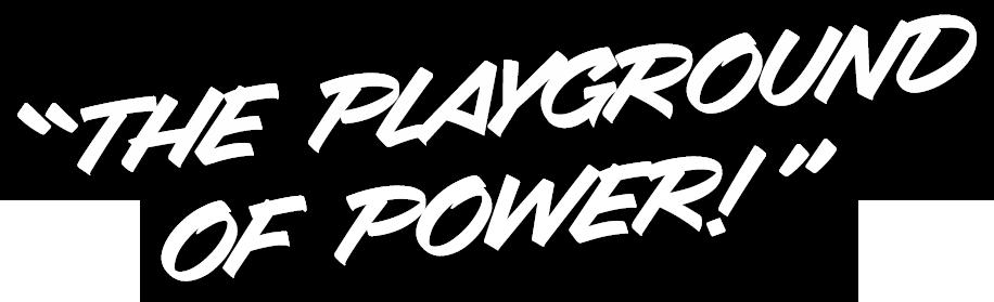The Playground of Power